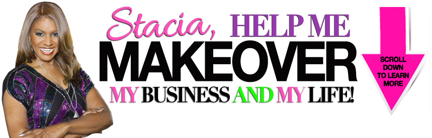 Stacia, help me makeover my business and my life!