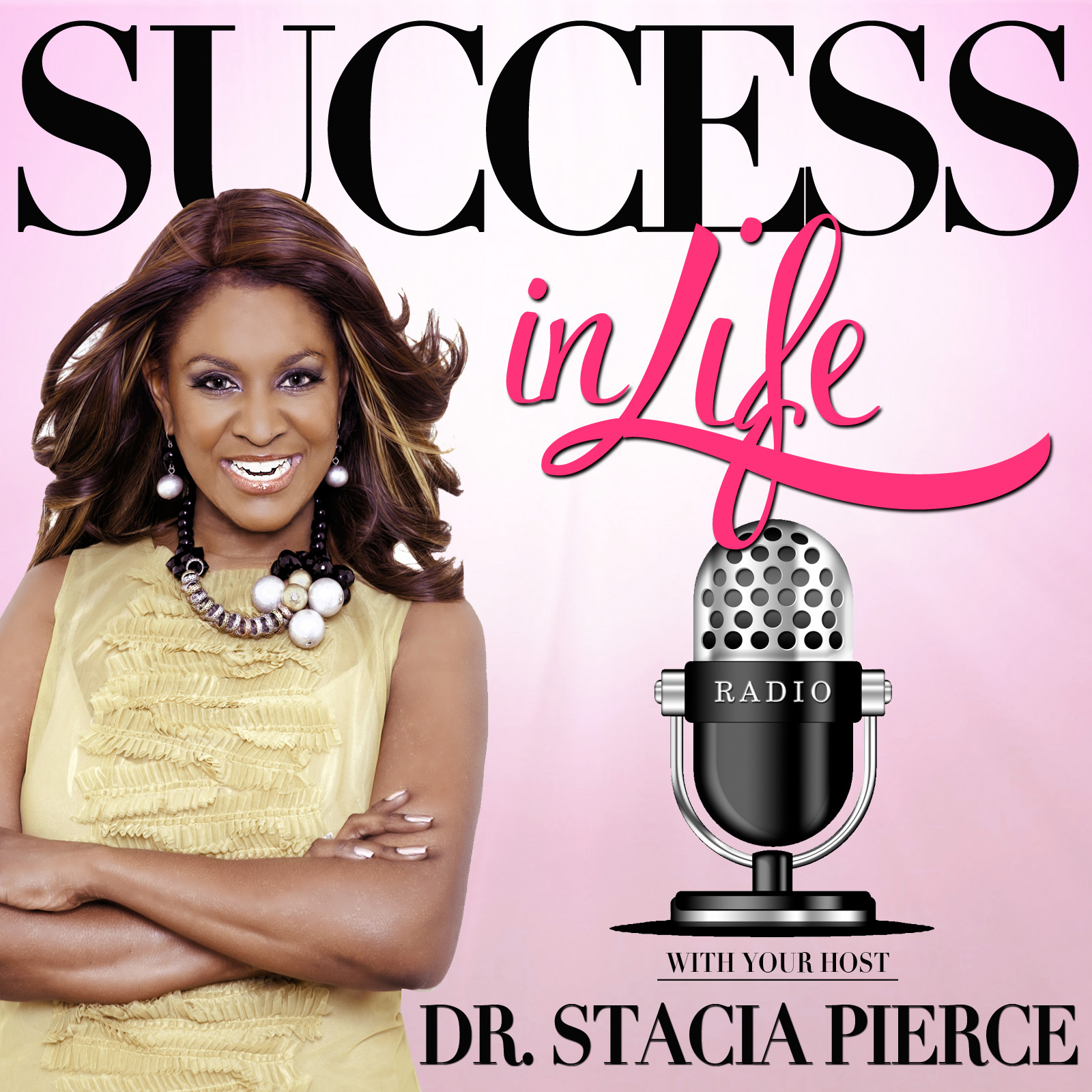 Success In Life Radio with Stacia Pierce